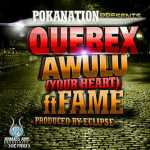 Quebex – Awulu (Your Heart) ft Fame [Prod. By Eclipse]