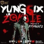 Yung6ix – Zombie [Prod By Joshbeatz]