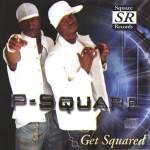 #ThrowBack : P-square – Get Squared