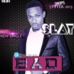 Slay – Bad