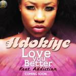 Adokiye – Love You Better ft Addiction