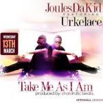 Joules Da Kid – Take Me As I Am ft. UrkelAce