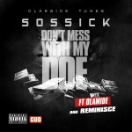 Sossick – Dont Mess With My Doe f. Olamide & Reminisce