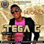 Tega C – Got My Attention + No Use Me Play