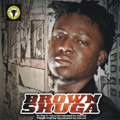 Brown Shuga - IN MY ft. Tekno + HAVE MERCY Artwork