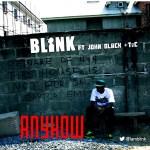 Blink – Anyhow f. John Black & Tec (of Show Dem Camp)
