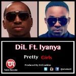 DiL – Pretty Girls ft. Iyanya (Prod by DJ Coublon)