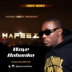 Studio Magic Presents: Hafeez – Waye Babanka ft. Morell