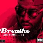 Loose Kaynon – Breathe ft. E.L (Prod by Kid Konnect)