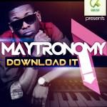 Maytronomy – Download It + Hey Mama