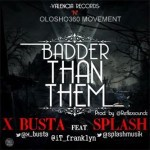X Busta – Badder Than Them ft. Splash