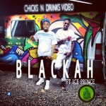 VIDEO: Blackah – Chicks & Drinks ft. Ice Prince