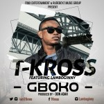 T-Kross – Gboko ft. Lamboginny