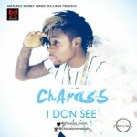 """EXCLUSIVE: Charass – """"I Don See"""" (Prod. by Young John)"""