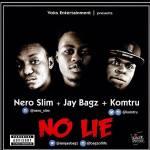 "Jay Bagz x Nero Slim x Komtru – ""No Lie"""
