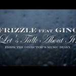 "VIDEO: Frizzle – ""Lets Talk About It"" ft. Gino"
