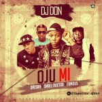 "DJ Don – ""Oju Mi"" ft. Small Doctor, Dre San & Famous"