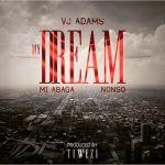 "VJ Adams – ""My Dream"" ft. M.I & Nonso"