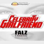 """Falz – """"Celebrity Girlfriend"""" ft. Reekado Banks"""