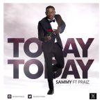 """Sammy – """"Today Today"""" ft. Praiz"""