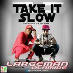 """Largeman – """"Take It Slow"""" ft. Olamide"""