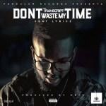 "VIDEO: Transcript – ""Don't Waste My Time"" ft. Lyricz"