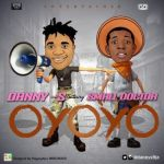 "Danny S – ""Oyoyo"" ft. Small Doctor"