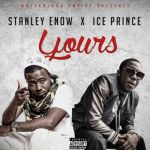 "Stanley Enow – ""Yours"" ft. Ice Prince  (Prod. By Sammy Gyang)"