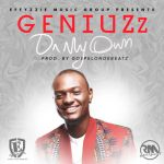 "Geniuzz – ""On My Own"" (Prod by GospelOnDeBeatz)"