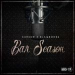 "Kursor x BlaqBonez – ""Bar Season"""