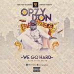 """Opzy Don -""""We Go Hard"""""""