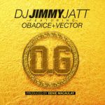 "DJ Jimmy Jatt – ""OG"" (Obalende Gold) ft. Obadice & Vector (Prod. By Benie Macaulay)"