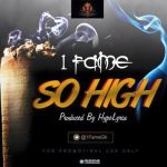 "1Fame – ""So High"" (Prod. By Hypelyrix)"