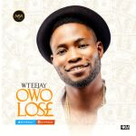 """Wteejay – """"Owo Lose"""" (Prod by Young D)"""