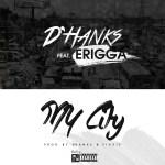 "D'Hanks  – ""My City"" ft. Erigga"