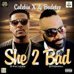 """Calebin x DJ Budetee – """"She Too Bad"""""""