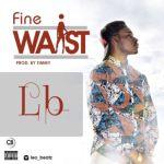 """LB – """"Fine Waist"""" (Prod. by Timmy)"""