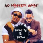 """Posly TD – """"No Matter What"""" ft. Phyno"""