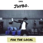 """VIDEO: Jhybo – """"For The Local"""""""