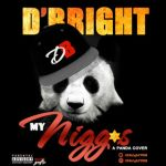 "D'Bright – ""My Niggas"" (Panda Cover)"