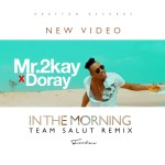 """VIDEO PREMIERE: Mr 2kay – """"In The Morning"""" ft. Doray"""