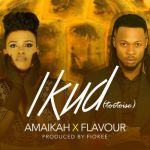 "VIDEO: Amaikah – ""Ikud"" ft. Flavour (Prod by Fiokee)"