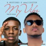"Bmystireo – ""My Vibe"" ft. Small Doctor"