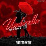"Shatta Wale – ""Umbrella"" (Prod.By Willisbeats)"