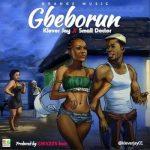 "Klever Jay – ""Gbeborun"" ft. small DOCTOR (prod by Shocker Beatz)"
