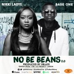 Nikki Laoye – No Be Beans 2.0 ft. Base One (Prod. By XBlaze)