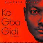 ClassyKinging – Ko Gba Gidi (Prod. By Whalez)