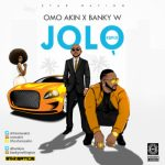 OmoAkin – Jolo (African Woman) ft. Banky W [New Song]