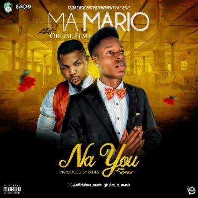 Ma Mario – Na You ft. Oritse Femi