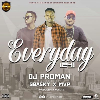 DJ Proman – Everyday (24) ft. Gbasky & MVP